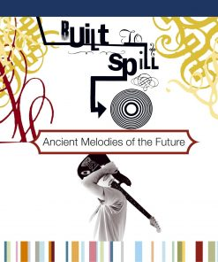 Built To Spill - Ancient Melodies Of The Future (Vinyl)